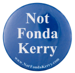 Not Fonda Kerry Political Button Museum