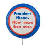 President Nixon Now More Than Ever Political Button Museum