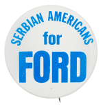 Serbian Americans for Ford Political Button Museum