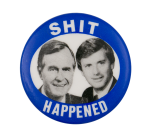 Shit Happened Political Button Museum