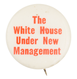 The White House Under New Management Political Button Museum
