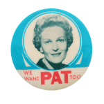 We Want Pat Political Button Museum