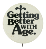 Getting Better With Age Social Lubricators Button Museum
