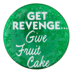 Give Fruit Cake Social Lubricators Button Museum