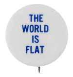 The World is Flat Social Lubricators Button Museum