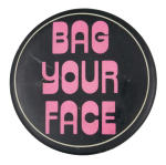 Bag Your Face Social Lubricator Button Museum