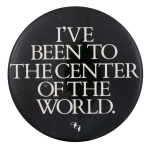Been to the Center of the World Social Lubricator Button Museum