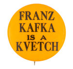 Franz Kafka is a Kvetch Social Lubricator Button Museum