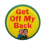Get Off My Back Social Lubricators Button Museum