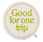 Good for One Trip Social Lubricators Button Museum