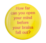 How Far Can You Open Your Mind Social Lubricator Button Museum