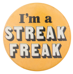 I'm A Streak Freak Social Lubricators Button Museum