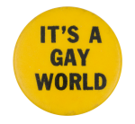 It's a gay world Social Lubricators Button Museum