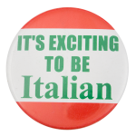 It's Exciting to be Italian Social Lubricators Button Museum