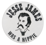Jesse James Was A Hippie Social Lubricators Button Museum