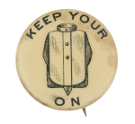 Keep Your Shirt On Social Lubricators Button Museum