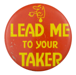 Lead Me To Your Taker Small Social Lubricator Button Museum
