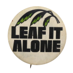 Leaf It Alone Social Lubricators Button Museum