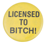 Licensed To Bitch Social Lubricators Button Museum