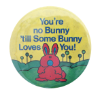 You're No Bunny Social Lubricators Button Museum