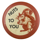 Nuts To You Social Lubricator Button Museum
