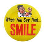 When You Say That Smile #2 Social Lubricators Button Museum