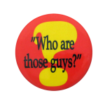 Who Are Those Guys Social Lubricators Button Museum