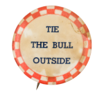 Tie the Bull Outside Red Social Lubricator Button Museum