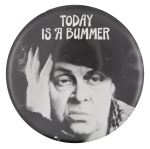 Today Is A Bummer Social Lubricators Button Museum