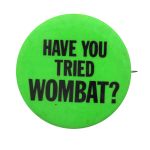 Have You Tried Wombat Social Lubricators button museum