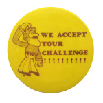 We Accept Your Challenge Social Lubricators Button Museum