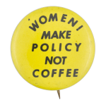 Women Make Policy Not Coffee Social Lubricators Button Museum