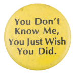 You Don't Know Me Social Lubricator Button Museum