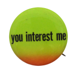 You Interest Me Social Lubricators Button Museum