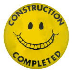 Construction Completed Smileys Button Museum