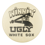 Winnin' Ugly White Sox Sports Button Museum