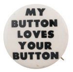 My Buttons Loves Your Button Self Referential Button Museum