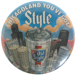 Chicagoland You've Got Style, Chicago, Advertising, Beer, Button Museum Chicago